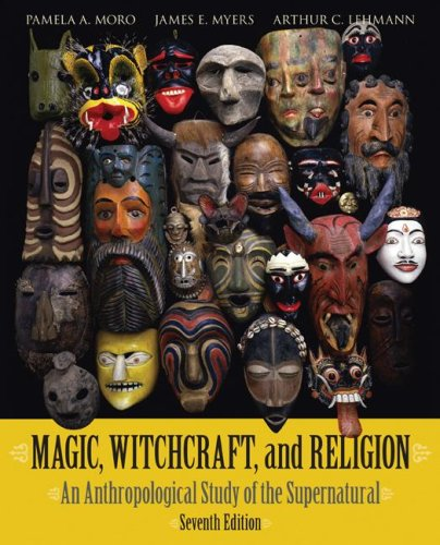 Magic, Witchcraft, and Religion An Anthropological Study of the Supernatural 7th 2008 edition cover