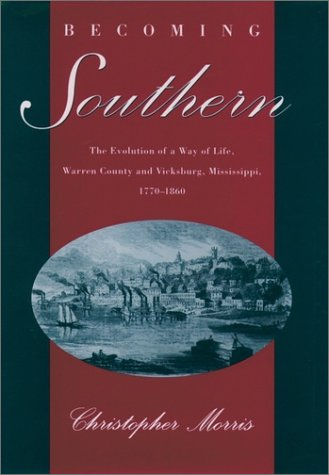 Becoming Southern The Evolution of a Way of Life, Warren County and Vicksburg, Mississippi, 1770-1860 N/A 9780195134216 Front Cover
