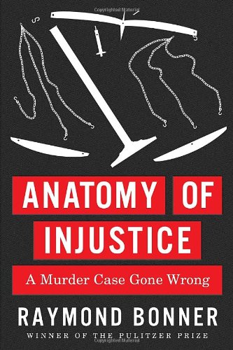 Anatomy of Injustice A Murder Case Gone Wrong  2012 9780307700216 Front Cover