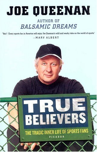 True Believers The Tragic Inner Life of Sports Fans Revised edition cover