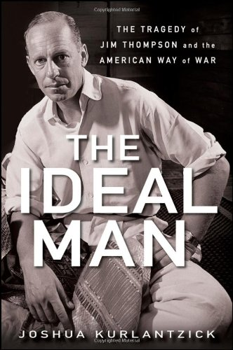 Ideal Man The Tragedy of Jim Thompson and the American Way of War  2011 edition cover