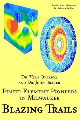 Blazing Trails Finite Element Pioneers in Milwaukee  2002 9780595248216 Front Cover