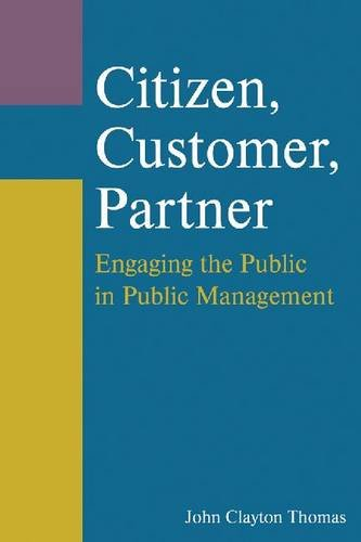 Citizen, Customer, Partner Engaging the Public in Public Management 2nd 2012 (Revised) edition cover