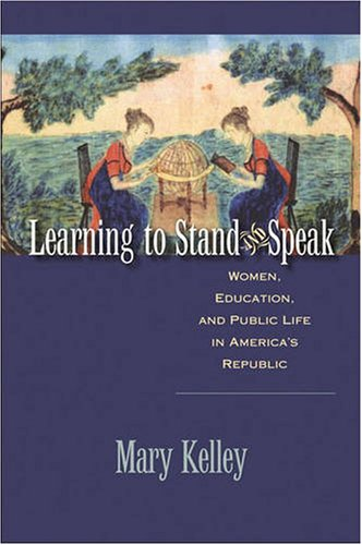 Learning to Stand and Speak Women, Education, and Public Life in America's Republic  2008 edition cover