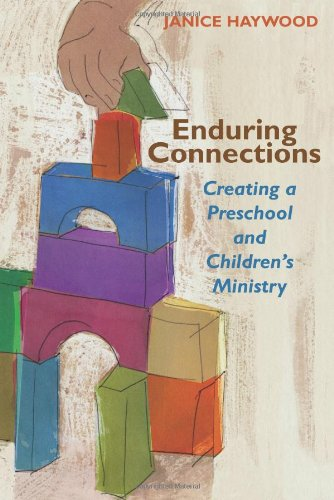 Enduring Connections Creating a Preschool and Children's Ministry  2006 edition cover