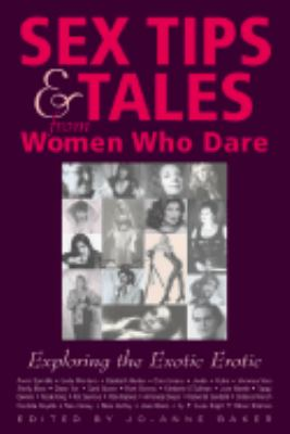 Sex Tips and Tales from Women Who Dare Exploring the Exotic Erotic  2001 9780897933216 Front Cover