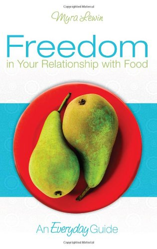 Freedom in Your Relationship with Food An Everyday Guide  2009 edition cover