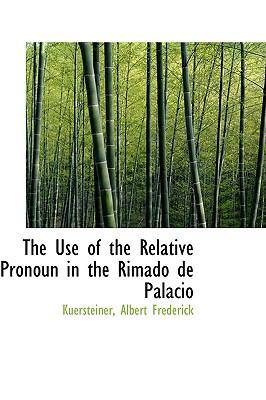 Use of the Relative Pronoun in the Rimado de Palacio N/A 9781113490216 Front Cover