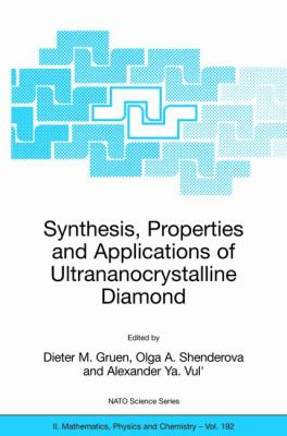 Synthesis, Properties and Applications of Ultrananocrystalline Diamond Proceedings of the NATO ARW on Synthesis, Properties and Applications of Ultrananocrystalline Diamond, St. Petersburg, Russia, from 7 to 10 June 2004  2005 9781402033216 Front Cover