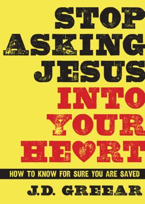 Stop Asking Jesus into Your Heart How to Know for Sure You Are Saved  2013 edition cover
