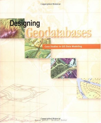 Designing Geodatabases Case Studies in GIS Data Modeling  2004 edition cover