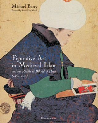 Figurative Art in Medieval Islam And the Riddle of Bihzad of Herat (1465-1535)  2004 9782080304216 Front Cover