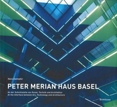 Peter Merian Haus Basel An der Schnittstelle Von Kunst, Technik und Architektur. at the Interface Between Art, Technology, Architecture  2002 9783764366216 Front Cover