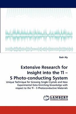Extensive Research for Insight into the Tl - S Photo-Conducting System  N/A 9783838393216 Front Cover