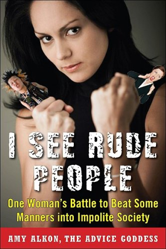 I See Rude People: One Woman's Battle to Beat Some Manners into Impolite Society   2010 9780071600217 Front Cover