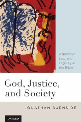 God, Justice, and Society Aspects of Law and Legality in the Bible  2010 9780199759217 Front Cover
