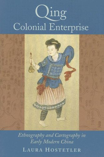 Qing Colonial Enterprise Ethnography and Cartography in Early Modern China  2005 9780226354217 Front Cover