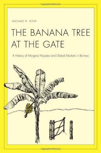 Banana Tree at the Gate A History of Marginal Peoples and Global Markets in Borneo  2011 edition cover