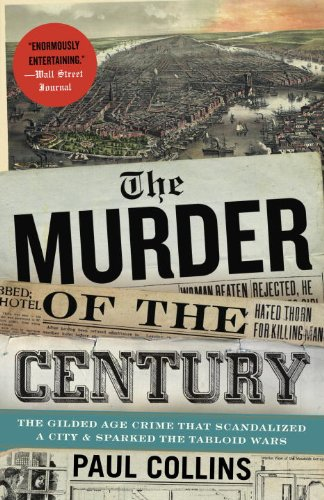 Murder of the Century The Gilded Age Crime That Scandalized a City and Sparked the Tabloid Wars  2011 edition cover