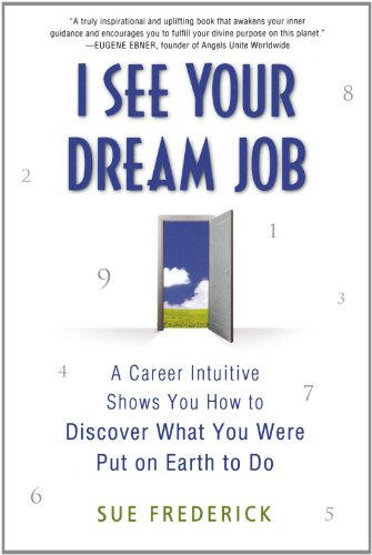 I See Your Dream Job A Career Intuitive Shows You How to Discover What You Were Put on Earth to Do  2010 edition cover