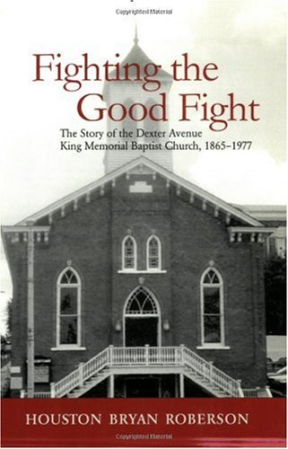 Fighting the Good Fight The Story of the Dexter Avenue King Memorial Baptist Church, 1865-1977  2005 (Annotated) edition cover
