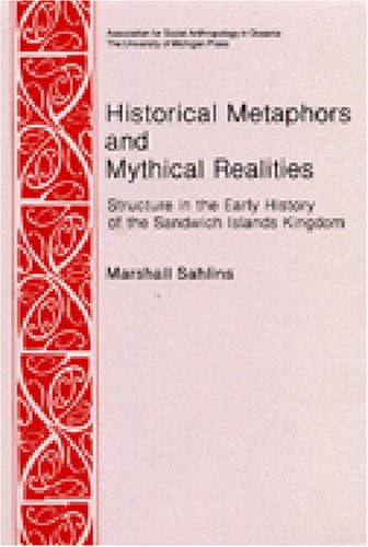 Historical Metaphors and Mythical Realities Structure in the Early History of the Sandwich Islands Kingdom N/A edition cover
