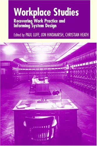 Workplace Studies Recovering Work Practice and Informing System Design  2000 9780521598217 Front Cover