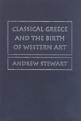 Classical Greece and the Birth of Western Art   2008 9780521853217 Front Cover