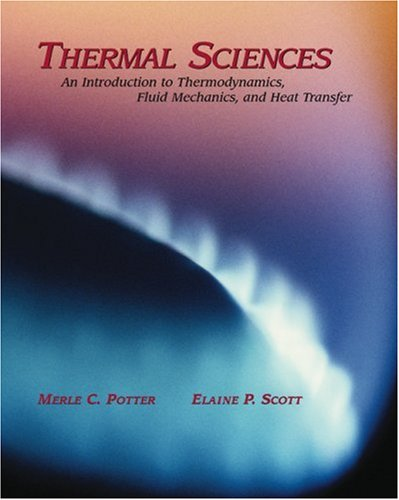 Thermal Sciences An Introduction to Thermodynamics, Fluid Mechanics, and Heat Transfer  2004 9780534385217 Front Cover