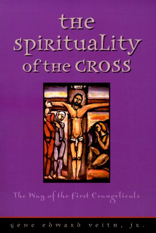 Spirituality of the Cross The Way of the First Evangelicals  1999 edition cover