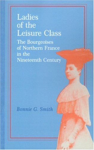 Ladies of the Leisure Class The Bourgeoises of Northern France in the 19th Century  1982 (Limited) edition cover