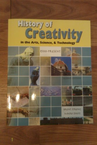 History of Creativity in the Arts Science and Technology 1500-Present 2nd 2011 (Revised) edition cover