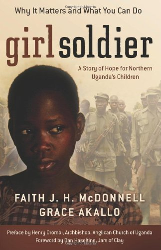 Girl Soldier A Story of Hope for Northern Uganda's Children  2007 edition cover