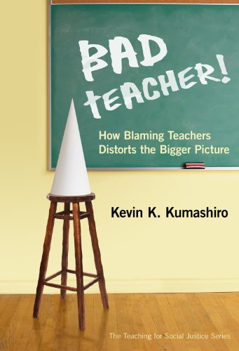 Bad Teacher! How Blaming Teachers Distorts the Bigger Picture  2012 edition cover