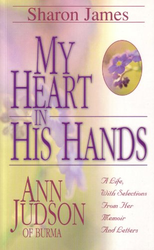 My Heart in His Hands : Ann Judson of Burma  1998 edition cover