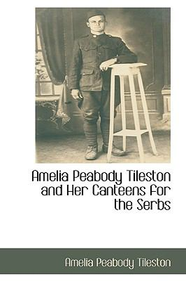 Amelia Peabody Tileston and Her Canteens for the Serbs:   2009 edition cover