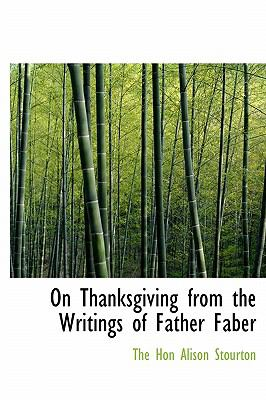 On Thanksgiving from the Writings of Father Faber N/A 9781113857217 Front Cover