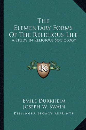 Elementary Forms of the Religious Life A Study in Religious Sociology N/A 9781162916217 Front Cover