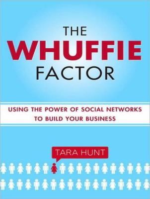 The Whuffie Factor: Using the Power of Social Networks to Build Your Business, Library Edition  2009 edition cover
