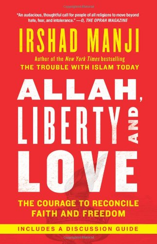 Allah, Liberty and Love The Courage to Reconcile Faith and Freedom  2012 edition cover