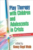 Play Therapy with Children and Adolescents in Crisis  4th 2015 (Revised) edition cover