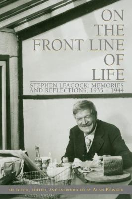 On the Front Line of Life Stephen Leacock: Memories and Reflections, 1935-1944  2004 9781550025217 Front Cover