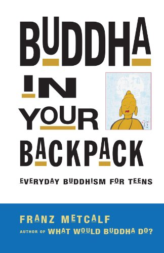 Buddha in Your Backpack Everyday Buddhism for Teens  2002 edition cover