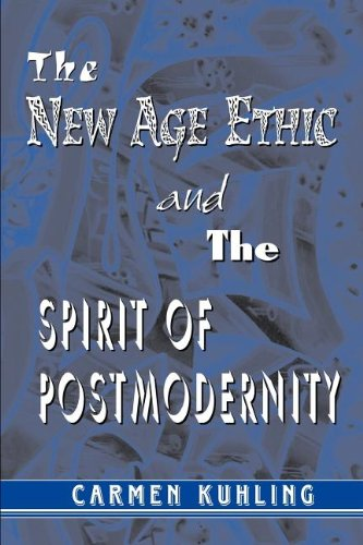 New Age Ethic and the Spirit of Postmodernity   2004 9781572735217 Front Cover