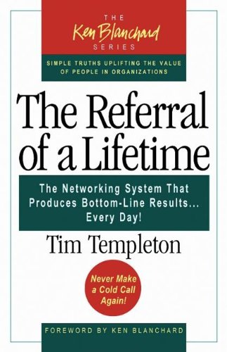Referral of a Lifetime The Networking System That Produces Bottom-Line Results ... Every Day!  2005 edition cover