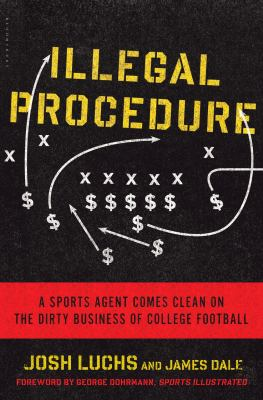 Illegal Procedure A Sports Agent Comes Clean on the Dirty Business of College Football  2013 edition cover