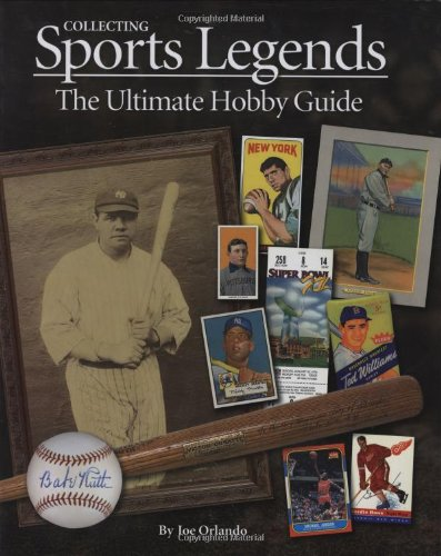 Collecting Sports Legends : The Ultimate Hobby Guide  2008 9781933990217 Front Cover