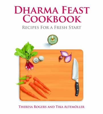 Dharma Feast Cookbook Recipes for a Fresh Start  2012 9781935826217 Front Cover