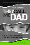 They Call Me Dad How God Uses the Unlikely to Save the Discarded N/A 9781939183217 Front Cover