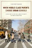When Middle-Class Parents Choose Urban Schools Class, Race, and the Challenge of Equity in Public Education  2014 edition cover